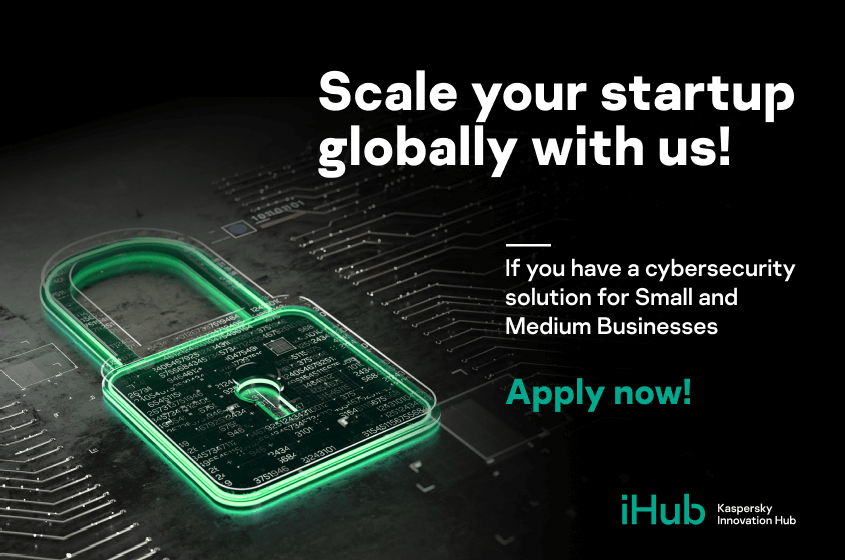 Cybersecurity startups: Applications are now open for Kaspersky iHub's Open Innovation Program (Sponsored)